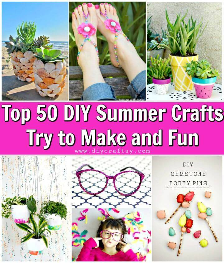 Top 50 Diy Summer Crafts Try To Make And Fun Diy Crafts