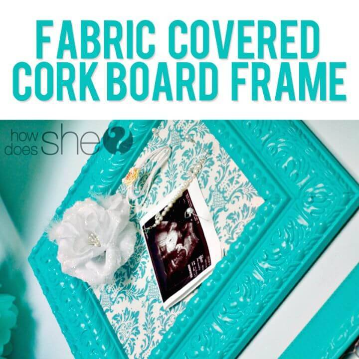 DIY Fabric Covered Cork Board Frame - Reuse Old Picture Frames