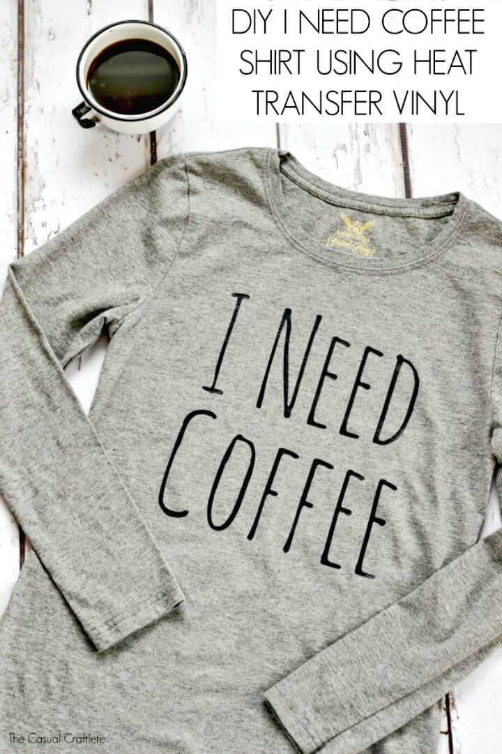 I Need Coffee Shirt Using Heat Transfer Vinyl - DIY for Coffee Lovers