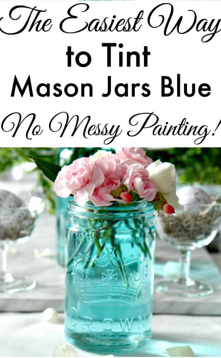 How To Make Tint Mason Jars Blue - DIY Shabby Chic Home Decor Ideas & Projects