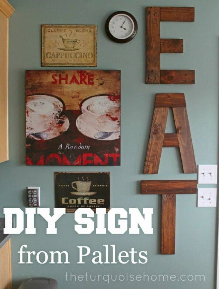 "How to Make ""Eat"" Sign from Pallets, make wooden letters using pallets and then hang them together on the wall to make quoted signs!"