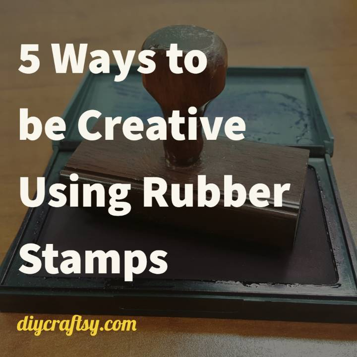 5 Ways to be Creative Using Rubber Stamps DIY Crafts