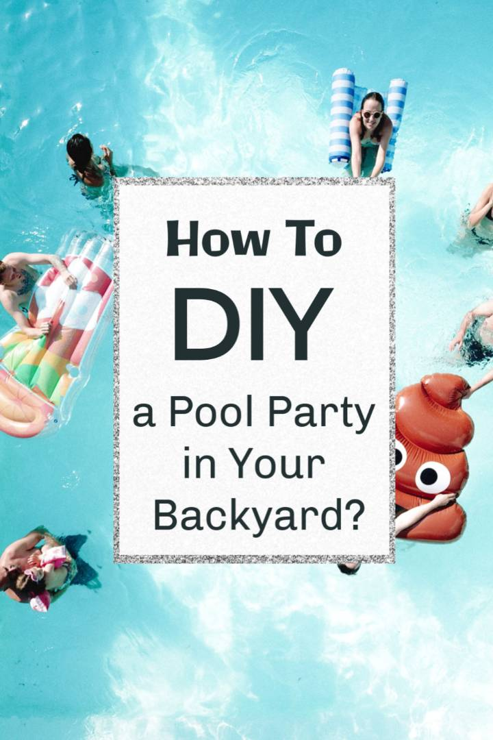 How to DIY a Pool Party in Your Backyard