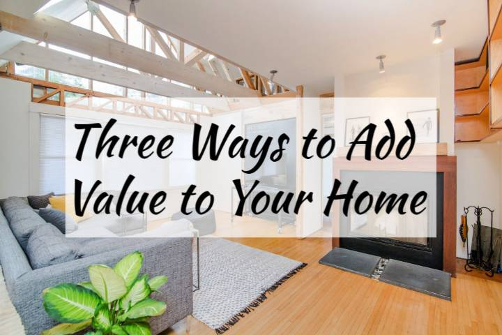 Three Ways to Add Value to Your Home
