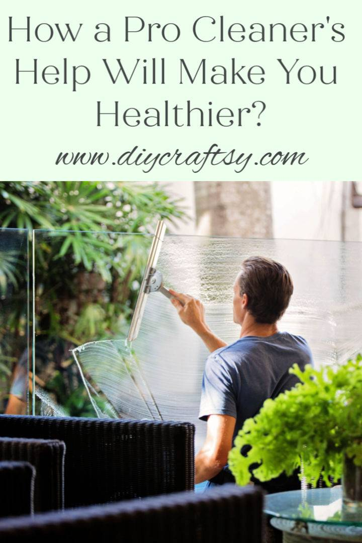 How a Pro Cleaners Help Will Make You Healthier